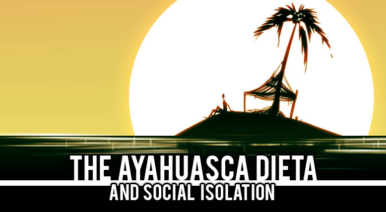 Ayahuasca Isolation Dieta